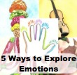 5 ways to explore emotions, understanding emotions